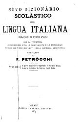Nòvo dizionàrio scolàstico della lingua italiana dell'uso e fuori d'uso: con la pronùnzia, le flessioni dei nomi, le coniugazioni e le etimologie, secondo gli ùltimi risultati della modèrna linguìstica
