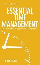 BSS: Essential Time Management: How to become more productive and effective