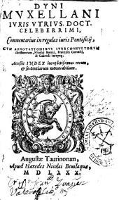 Dyni Muxellani ... Commentarius in regulas iuris Pontificij