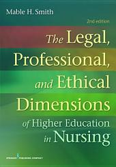 The Legal, Professional, and Ethical Dimensions of Education in Nursing: Second Edition