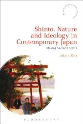Shinto, Nature and Ideology in Contemporary Japan: Making Sacred Forests