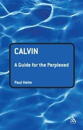 Calvin: A Guide for the Perplexed