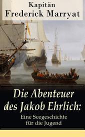 Die Abenteuer des Jakob Ehrlich: Eine Seegeschichte für die Jugend (Vollständige deutsche Ausgabe): Ein fesselnder Seeroman