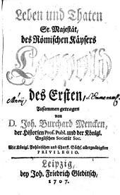 Leben und Thaten Sr. Majestät des Römischen Käysers Leopold des Ersten