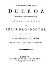 Josephus Rodolphus Ducroz Rupensis apud Allobrogos e Lemani præfectura ut juris pro-doctor crearetur in Taurinensi Academia anno 1813 die 13 julii hora 6 pomeridiana: Issue 4