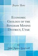 Economic Geology of the Bingham Mining District, Utah (Classic Reprint)