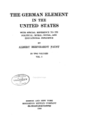 The German Element in the United States with Special Reference to Its Political, Moral, Social, and Educational Influence: Volume 1