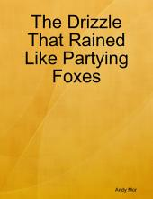 The Drizzle That Rained Like Partying Foxes