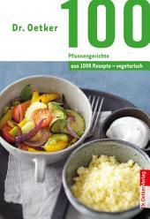 100 vegetarische Pfannengerichte: aus 1000 Rezepte vegetarisch