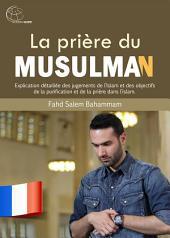 La prière du musulman: Explication détaillée des jugements de l'Islam et des objectifs de la purification et de la prière dans l'islam.