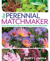 The Perennial Matchmaker: Create Amazing Combinations with Your Favorite Perennials