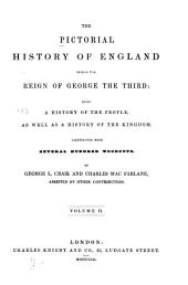 The Pictorial history of England during the reign of George the Third: being a history of the people, as well as a history of the kingdom