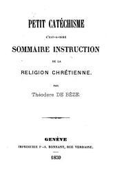 Petit catéchisme: c'est-à-dire sommaire instruction de la religion chrétienne