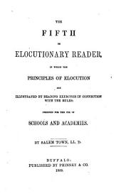 The Fifth Or Elocutionary Reader: In which the Principles of Elocution are Illustrated by Reading Exercises in Connection with the Rules ; Designed for the Use of School and Academies