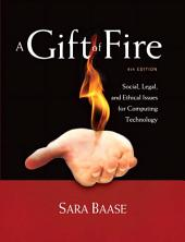A Gift of Fire: Social, Legal, and Ethical Issues for Computing Technology, Edition 4