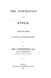 The Inspiration of the Bible: Five Lectures, Etc