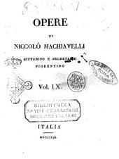 Opere di Niccolo Machiavelli, cittadino e segretario fiorentino: Volume 9
