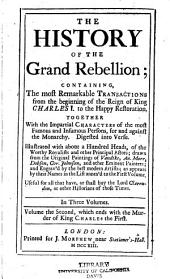 The History of the Grand Rebellion: Containing, the Most Remarkable Transactions from the Beginning of the Reign of King Charles I. to the Happy Restoration. ... Digested Into Verse. Illustrated with about a Hundred Heads, ... In Three Volumes. ...