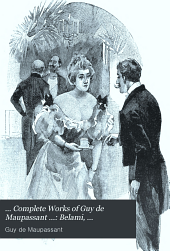 ... Complete Works of Guy de Maupassant ...: Belami, Mademoiselle Pearl, and short stories