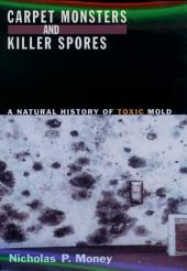 Carpet Monsters and Killer Spores: A Natural History of Toxic Mold