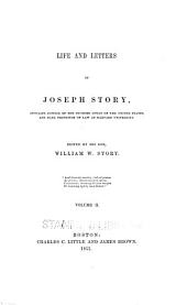 Life and letters of Joseph Story: associate justice of the Supreme Court of the United States, and Dane professor of law at Harvard University, Volume 2