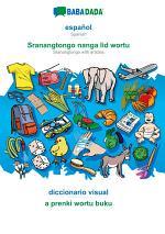 BABADADA, español - Sranangtongo with articles (in srn script), diccionario visual - visual dictionary (in srn script)