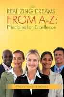 Realizing Dreams From A Z  Principles for Excellence PDF