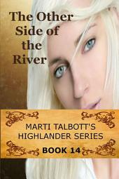 The Other Side of the River Book 14: Marti Talbott's Highlander Series