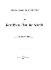 Flora fossilis Helvetiae: Die vorweltliche flora der Schweiz