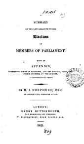 A summary of the law relative to the election of members of parliament
