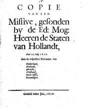 Copie van een missive, gesonden by de ed: mog: heeren de Staten van Hollandt, den 27. iuly 1650. Aen de respective provintien van Gelderland, Zeelandt, Wtrecht, Vriesland, Over-Yssel, Groeningen: Volume 1