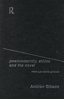 Postmodernity  Ethics and the Novel PDF
