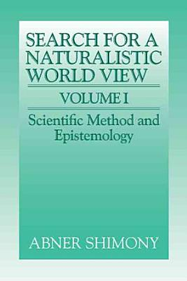The Search for a Naturalistic World View  Volume 1