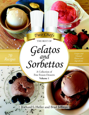 Gelatos and Sorbettos  A Collection of Fine Frozen Desserts  Volume 1   The Best of Two Chefs