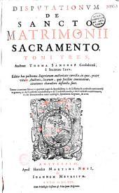 Disputationum de sancto matrimonii sacramento tomi tres, auctore Thoma Sanchez...