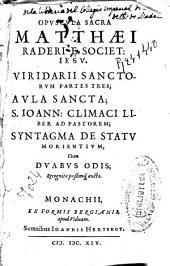 Opuscula sacra Matthaei Raderi ...: Viridarii sanctorum partes tres ; Aula sancta ; S. Ioann: Climaci liber ad pastorem ; Syntagma de statu morientium, cum duabus odis recognita pássimq[ue] aucta