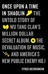 Once Upon a Time in Shaolin: The Untold Story of the Wu-Tang Clan's Million-Dollar Secret Album, the Devaluation of Music, and America's New Public Enemy, Issue 1