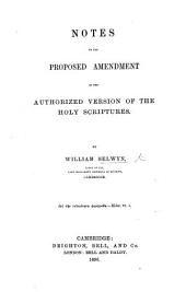 Notes on the proposed amendment of the Authorized Version of the Holy Scriptures