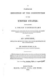 A Familiar Exposition of the Constitution of the United States: Containing a Brief Commentary on Every Clause, Explaining the True Nature, Reasons, and Objects Thereof : Designed for the Use of School Libraries and General Readers : with an Appendix Containing Important Public Documents, Illustrative of the Constitution