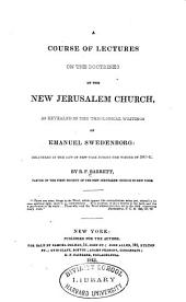 A Course of Lectures on the Doctrines of the New Jerusalem Church: As Revealed in the Theological Writings of Emanuel Swedenborg
