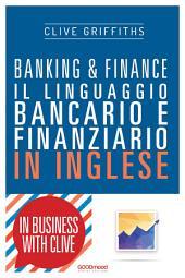 Banking & Finance: Il linguaggio bancario e finanziario in inglese