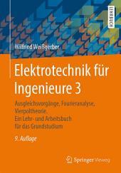 Elektrotechnik für Ingenieure 3: Ausgleichsvorgänge, Fourieranalyse, Vierpoltheorie. Ein Lehr- und Arbeitsbuch für das Grundstudium, Ausgabe 9