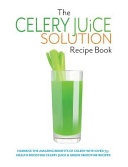 The Celery Juice Solution Recipe Book
