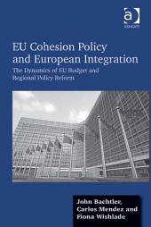 EU Cohesion Policy and European Integration: The Dynamics of EU Budget and Regional Policy Reform