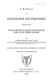 A Manual of Auscultation and Percussion: Embracing the Physical Diagnosis of Diseases of the Lungs and Heart, and of Thoracic Aneurism