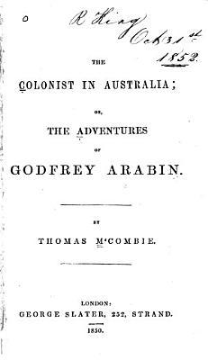 The Colonist in Australia  Or  The Adventures of Godfrey Arabin