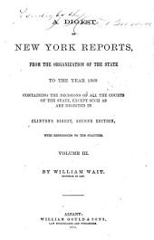 A Digest of New York Reports: From the Organization of the State to the Year 1869, Containing the Decisions of All the Courts of the State, Except Such as are Digested in Clinton's Digest, Second Edition, with References to the Statutes, Volume 3