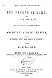 A Family-text Book for the Country: Or, The Farmer at Home: Being a Cyclopaedia of the More Important Topics in Modern Agriculture, and in Natural History and Domestic Economy, Adapted to Rural Life