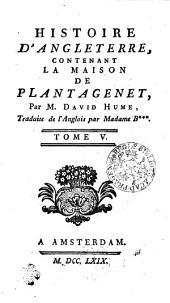 Histoire D'Angleterre: Contenant La Maison De Plantagenet, Volume5