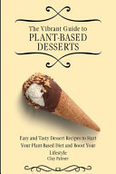 The Vibrant Guide to Plant- Based Desserts